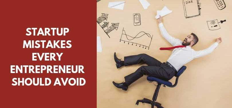 Startup Mistakes Every Entrepreneur Should Avoid, Startup Mistakes Every Entrepreneur Should Avoid