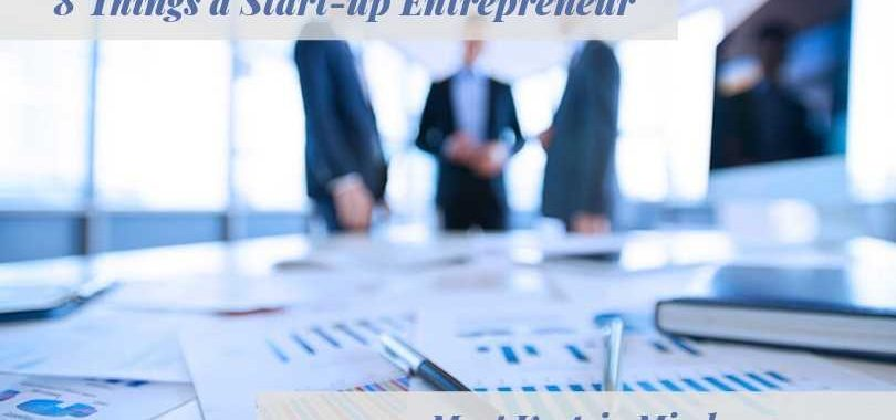 8 Things a Start-up Entrepreneur Must Keep in Mind