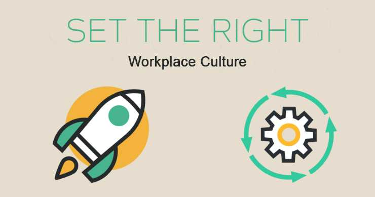 Set The Right Workplace Culture