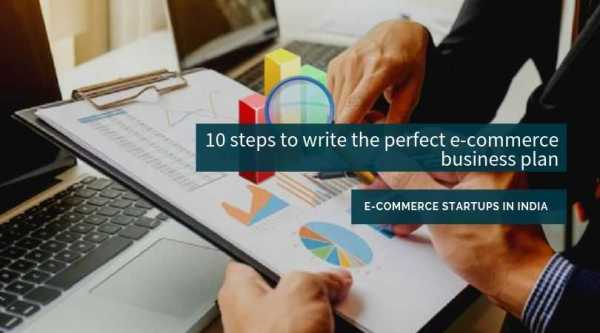 10 steps to write the perfect e-commerce business plan