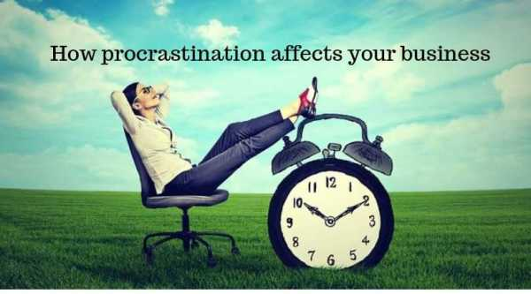 How procrastination affects your business