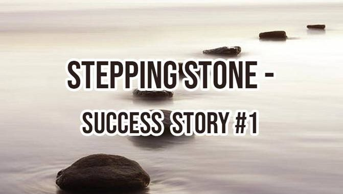 Stepping Stone- Success Story Part-1