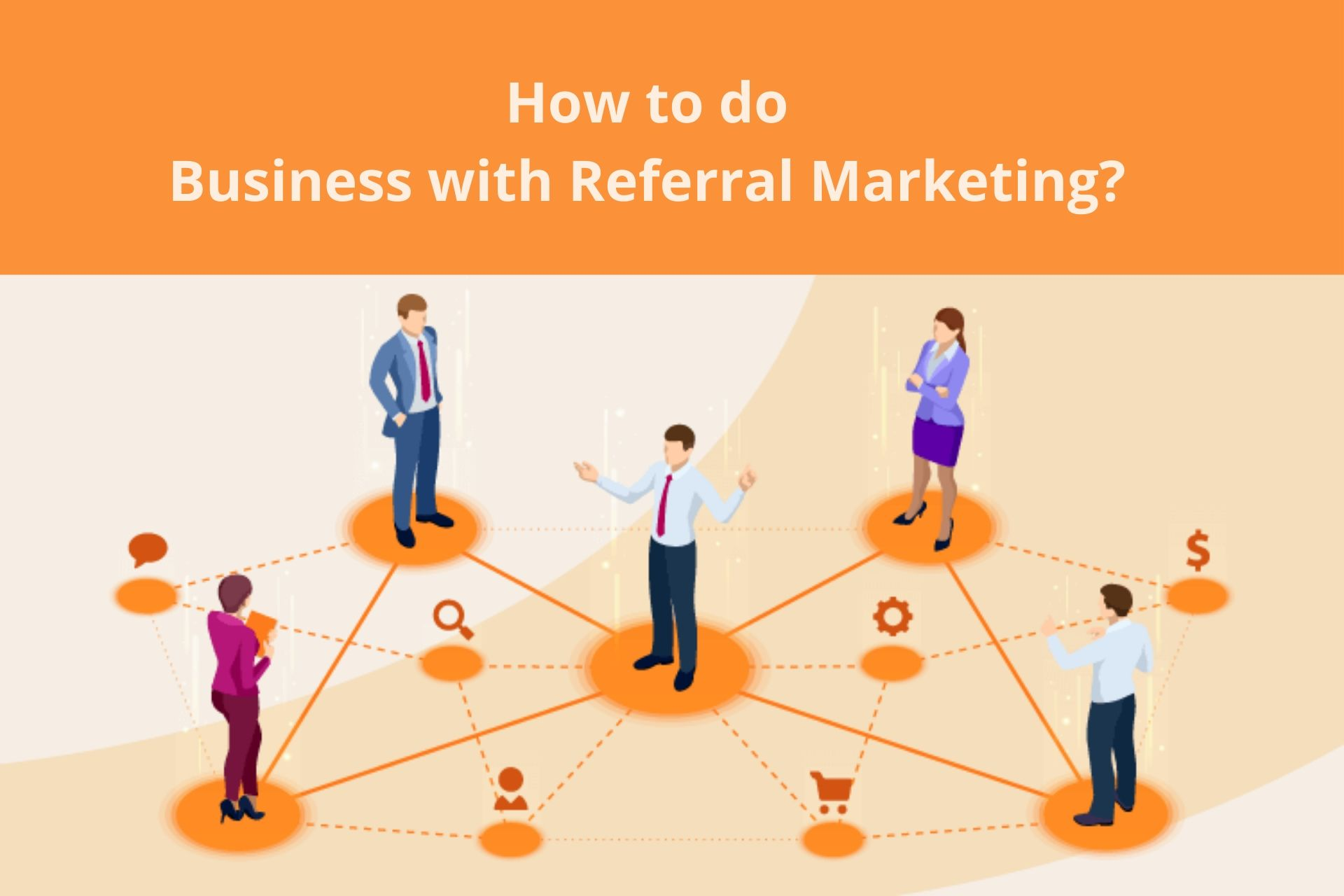 How to do Business with Referral Marketing?